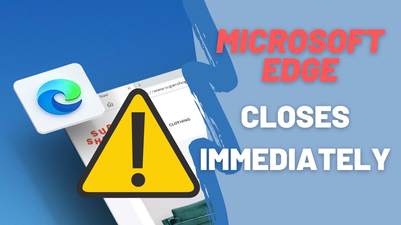 Microsoft Edge se cierra inmediatamente después de abrirse en Windows 10