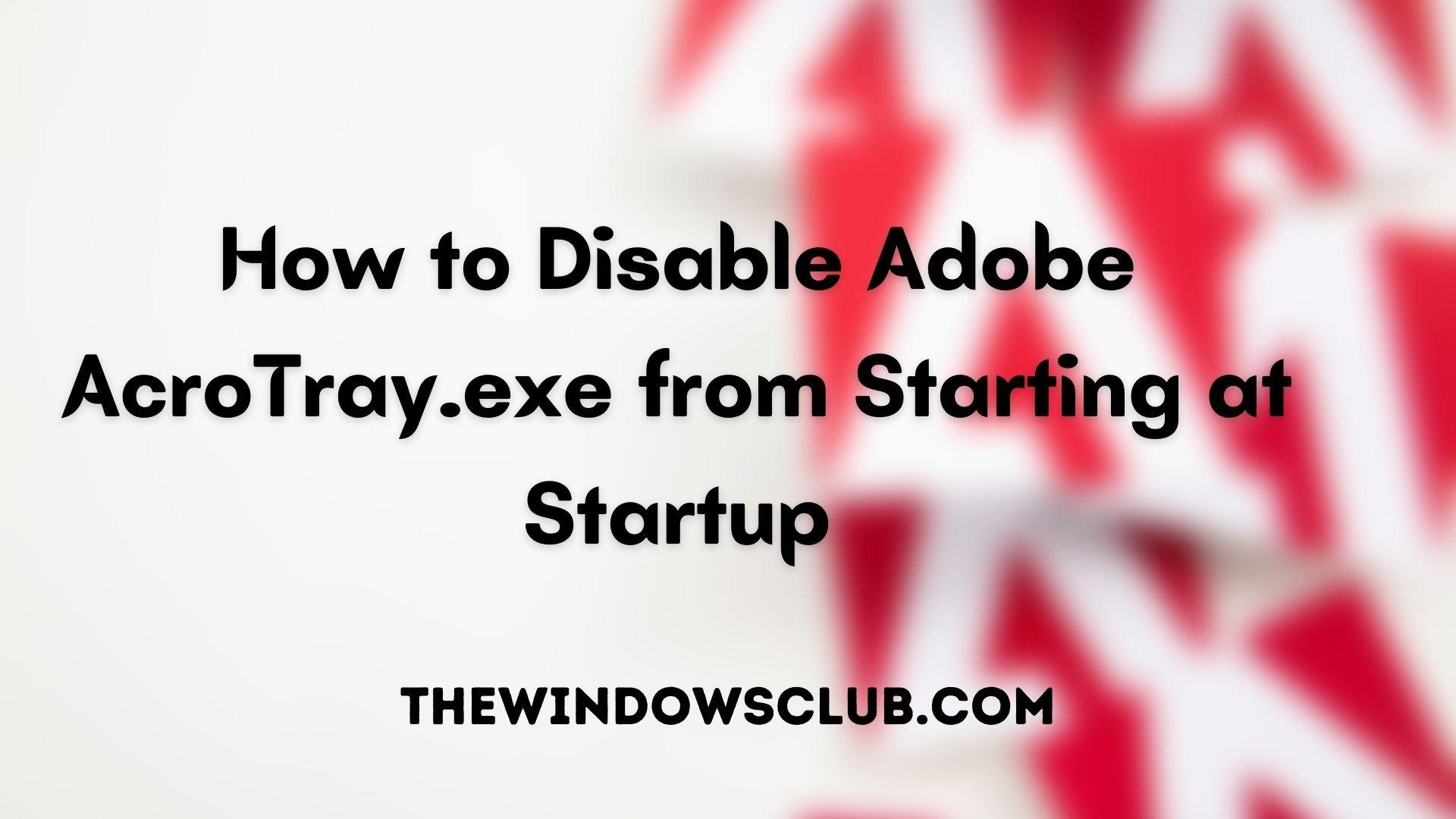 Cómo deshabilitar Adobe AcroTray.exe desde el inicio al inicio