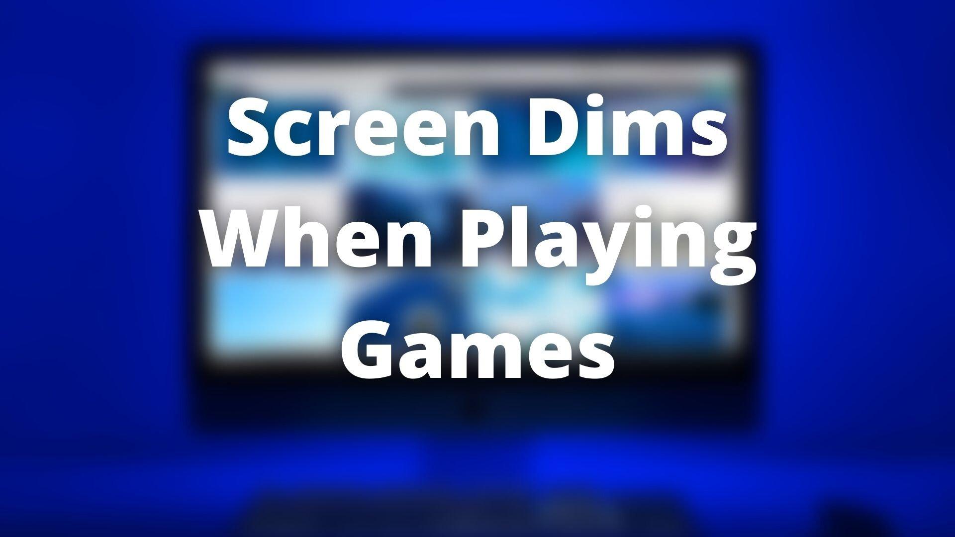 La pantalla se atenúa al jugar juegos